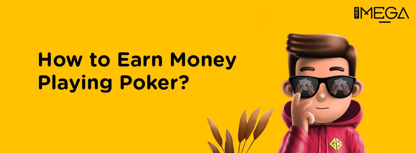 How to Earn Money Playing Poker?