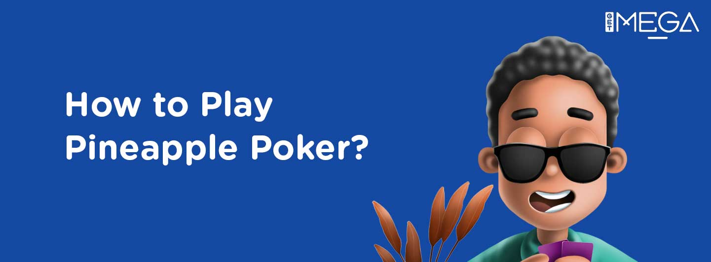 How to Play Pineapple Poker?