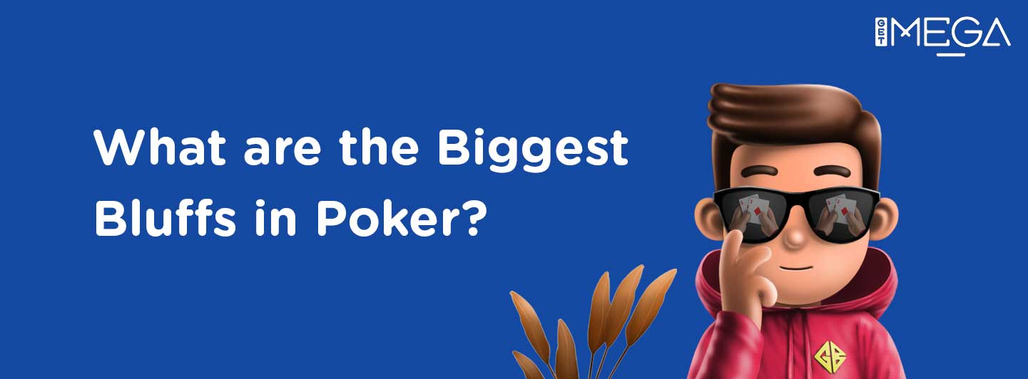 Biggest Bluffs in History of Poker