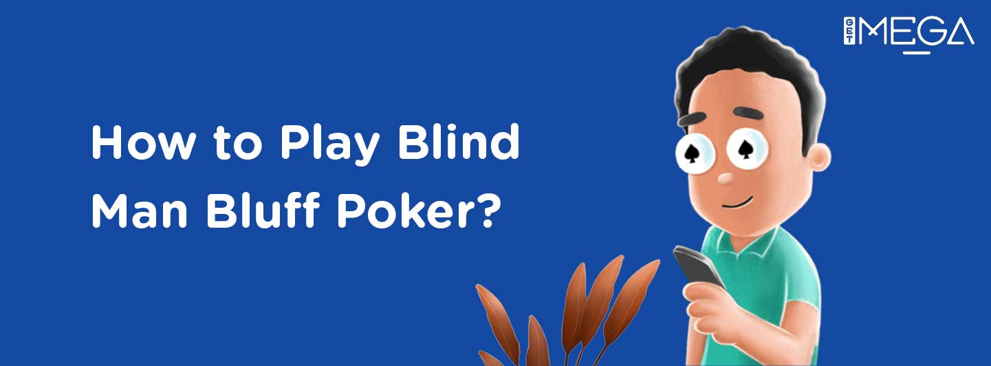 How to Play Blind Man's Bluff Poker?