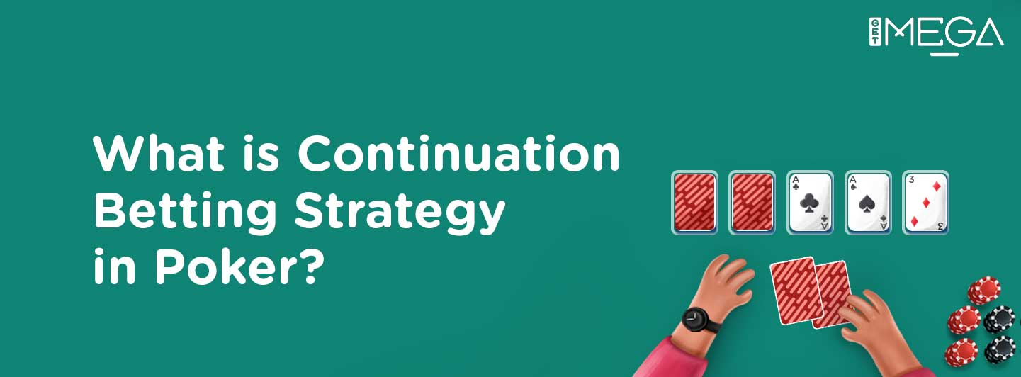 Continuation Betting Strategy in Poker (or C bet)