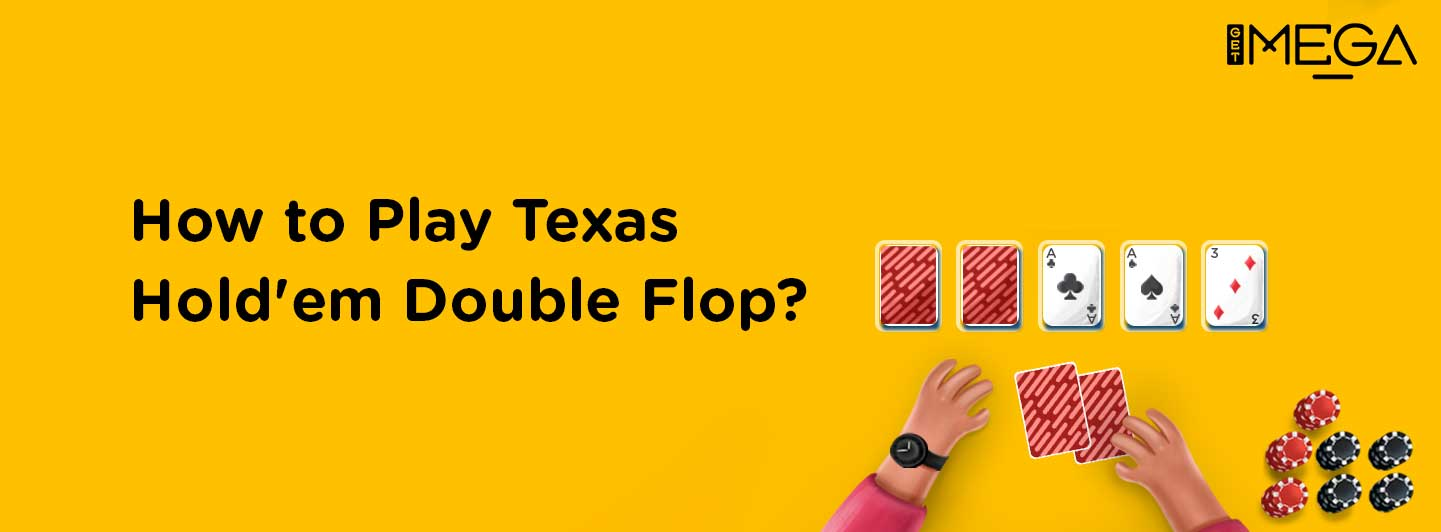 How to Play and Rules of Texas Hold'em Double Flop?