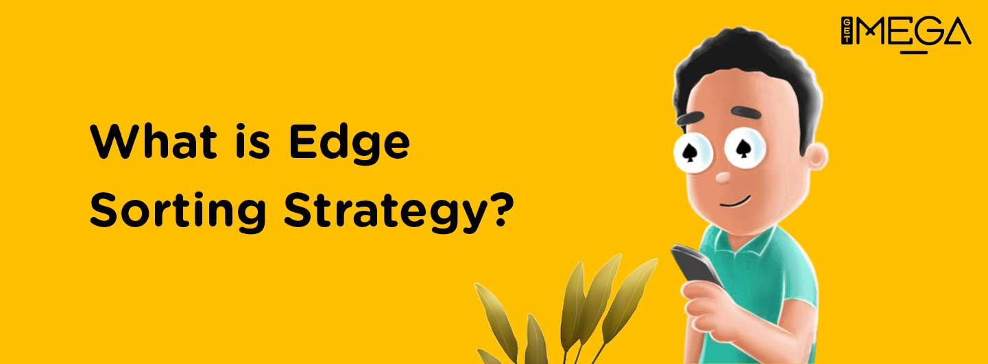 All you need to know about Edge Sorting Strategy