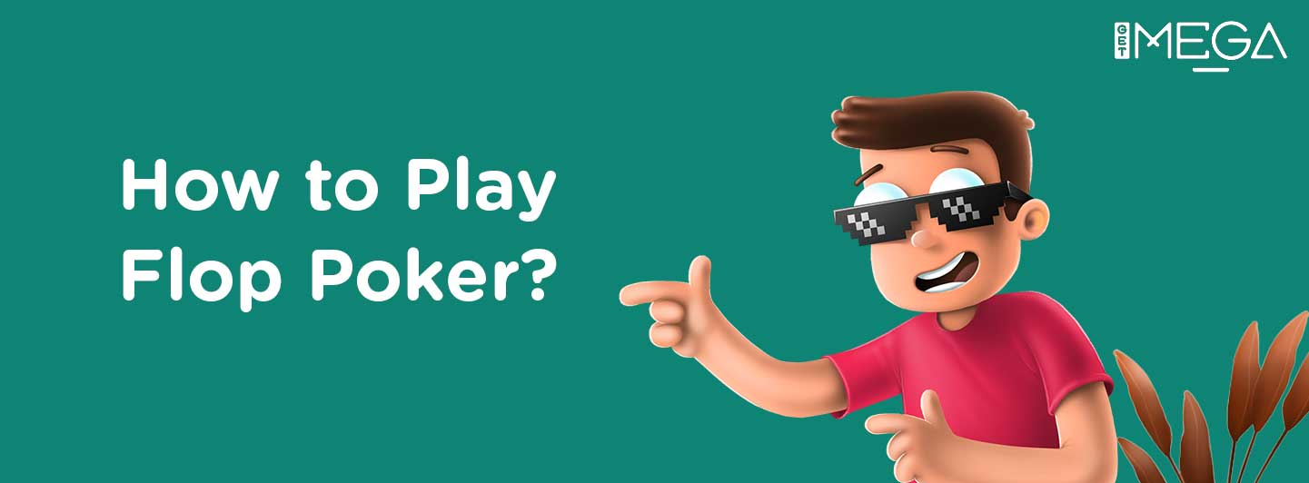 How to Play Flop Poker?