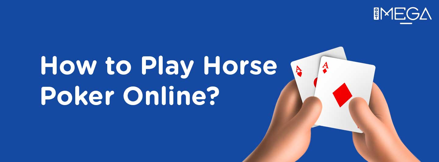 How to Play Horse Poker Online?