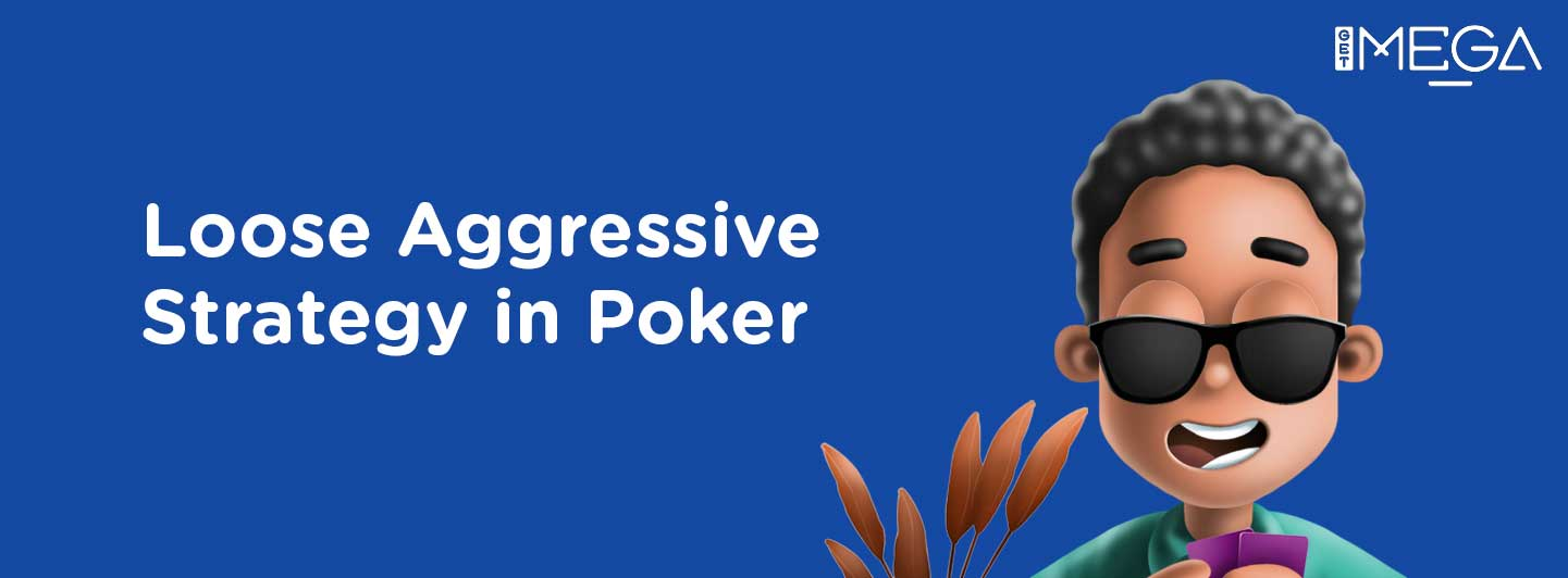 Loose Aggressive Strategy in Poker