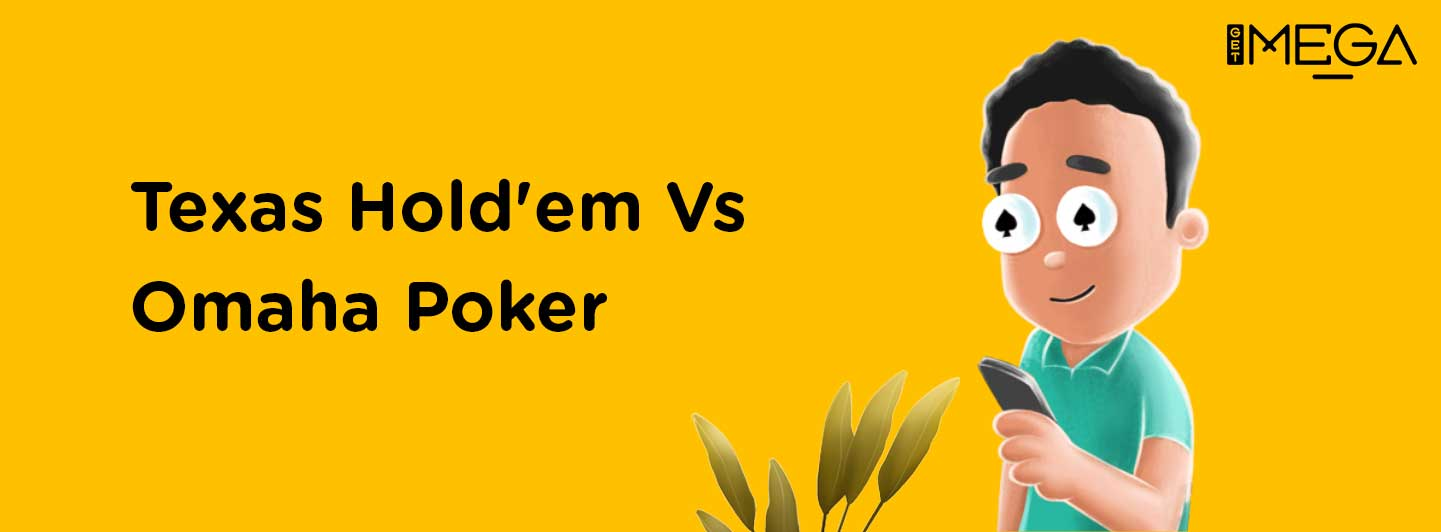 Difference between Texas Hold'em and Omaha Poker