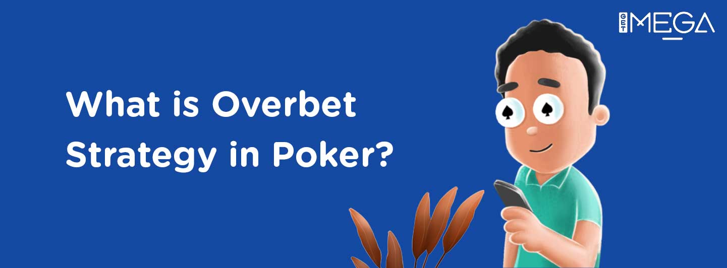 What is Overbet and the strategy to Overbet?