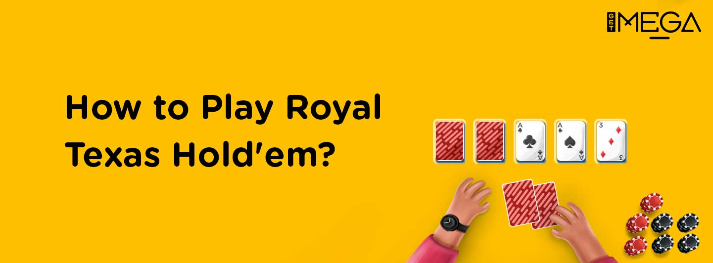 How to play Royal Texas Hold'em?