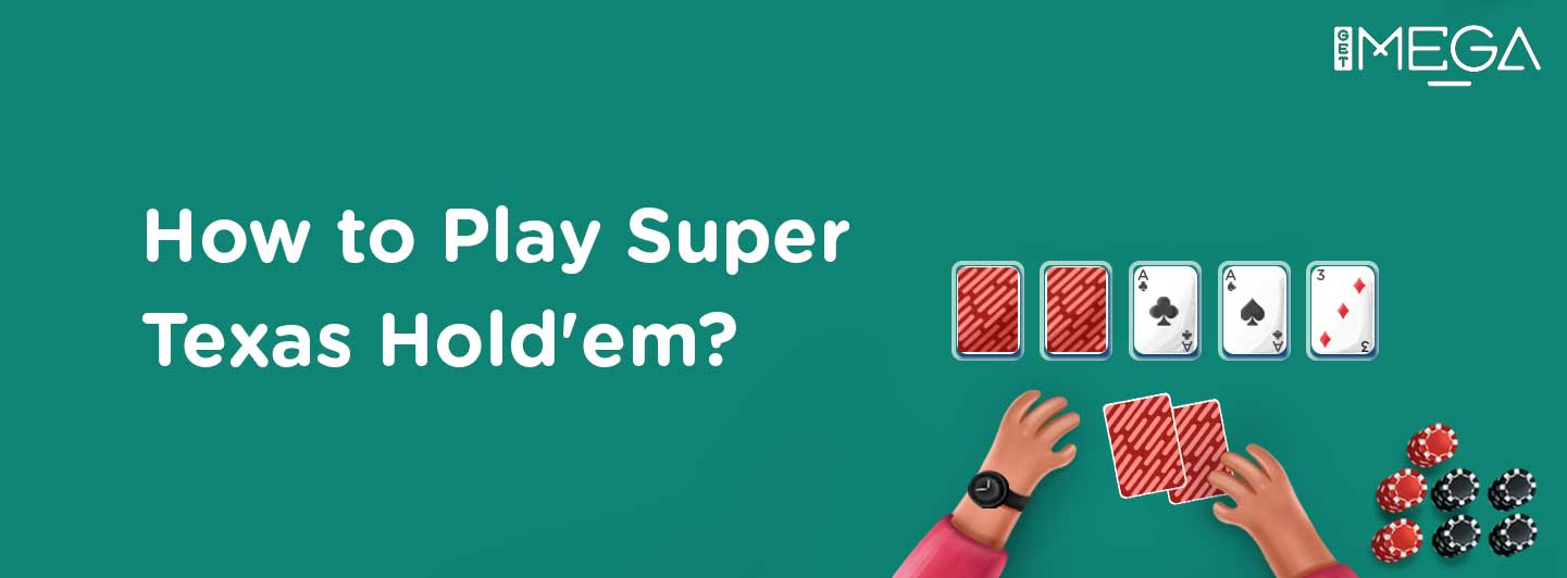 How to Play and Rules of Super Texas Hold'em?
