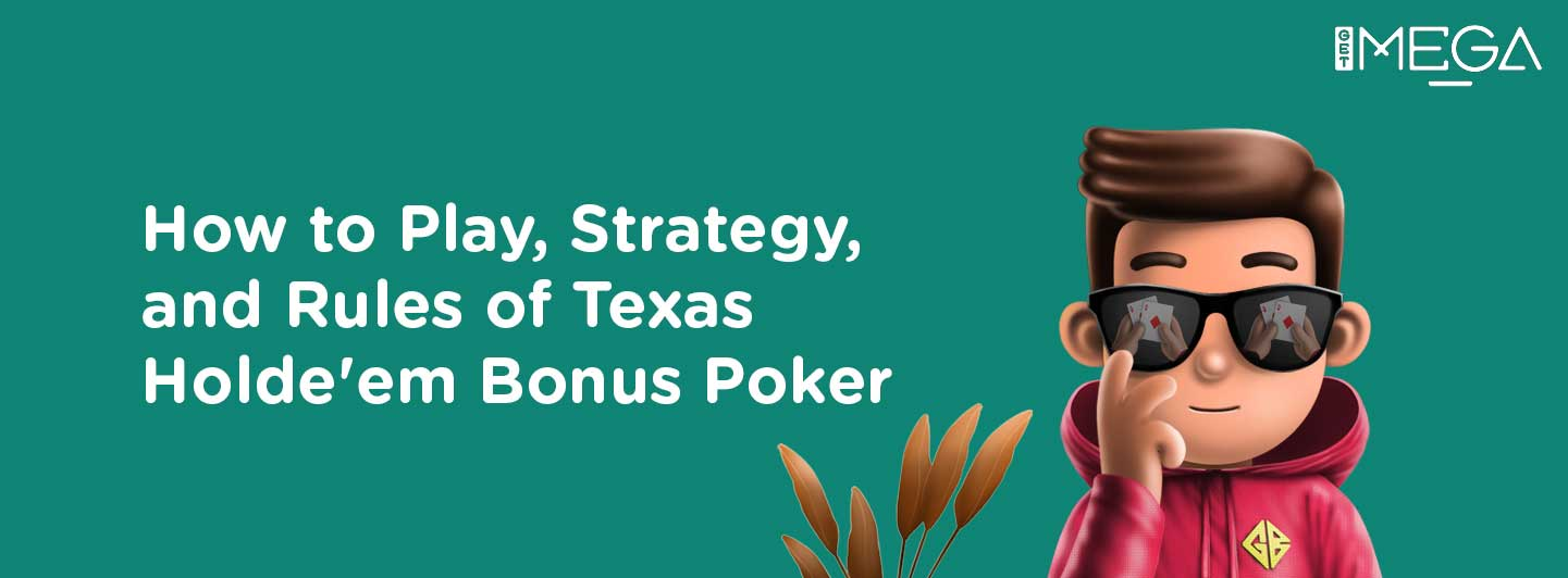How to Play, Strategy and Rules of Texas Hold'em Bonus Poker