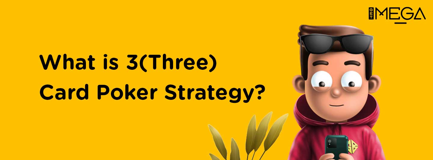 What is the 3 (Three) Card Poker Strategy?