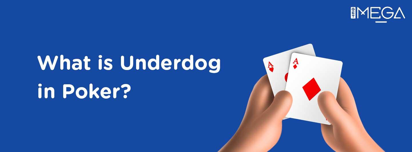 Underdog in Poker?