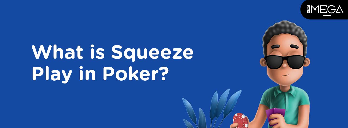 Squeeze Play in Poker