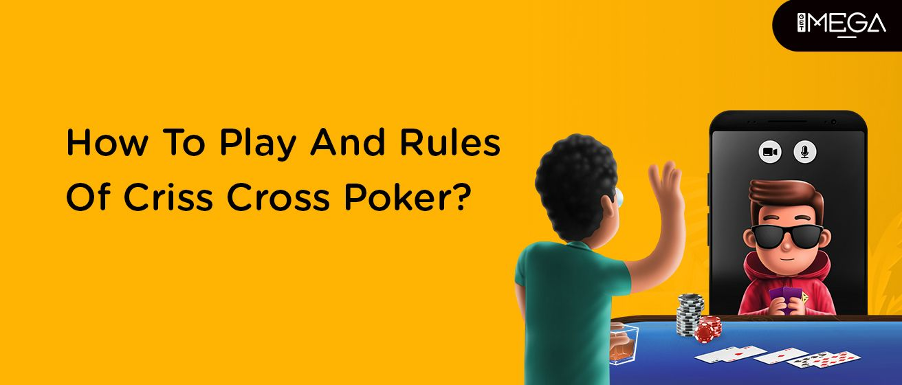 How To Play And Rules Of Criss Cross Poker?