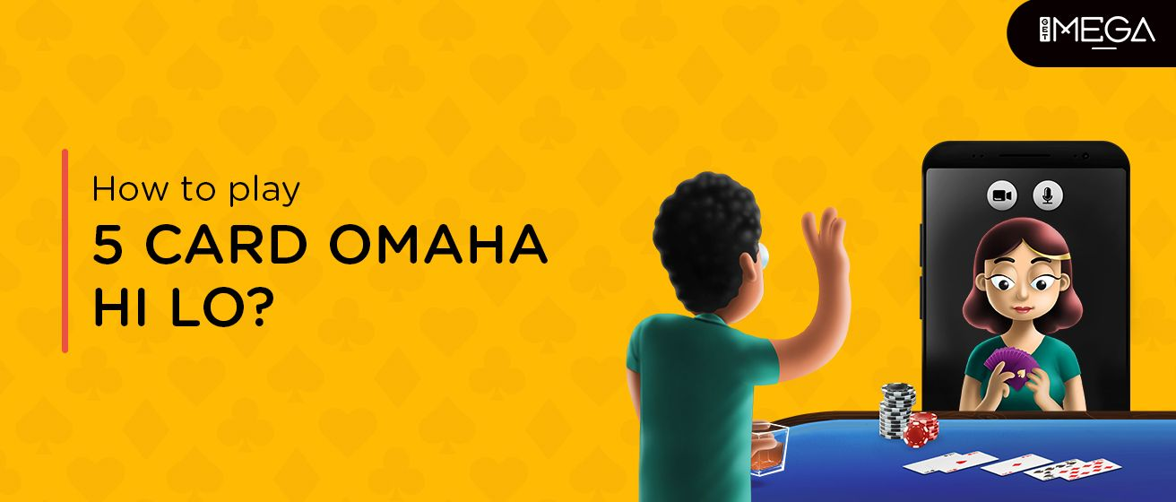 How To Play And Rules Of 5 Card Omaha Hi Lo?