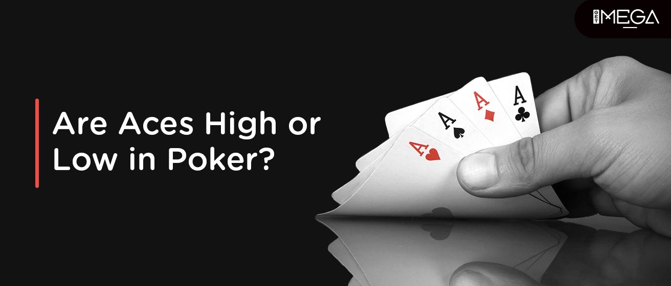 Are Aces High or Low in Poker?
