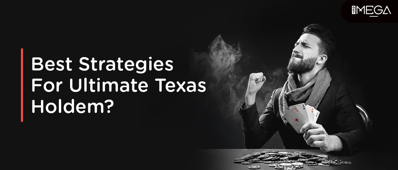 What Are The Best Strategies For Ultimate Texas Holdem?