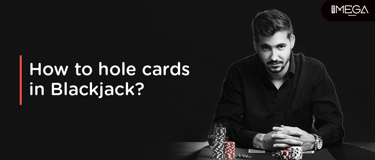 How To Hole Cards In Blackjack?