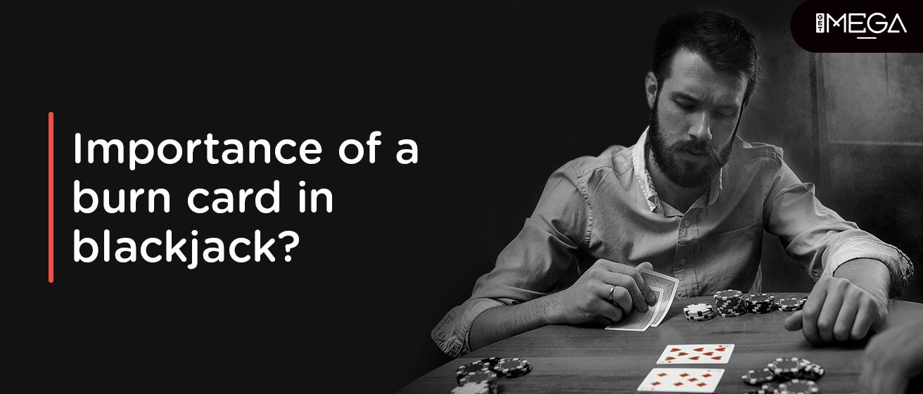 What Is The Importance Of a Burn Card In Blackjack?