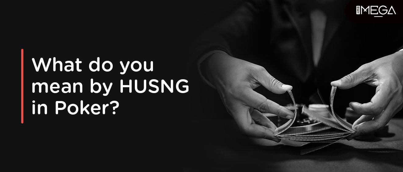 What Do You Mean By HUSNG in Poker?