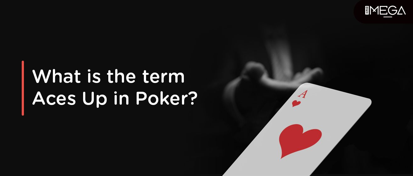 The Term Aces Up In Poker