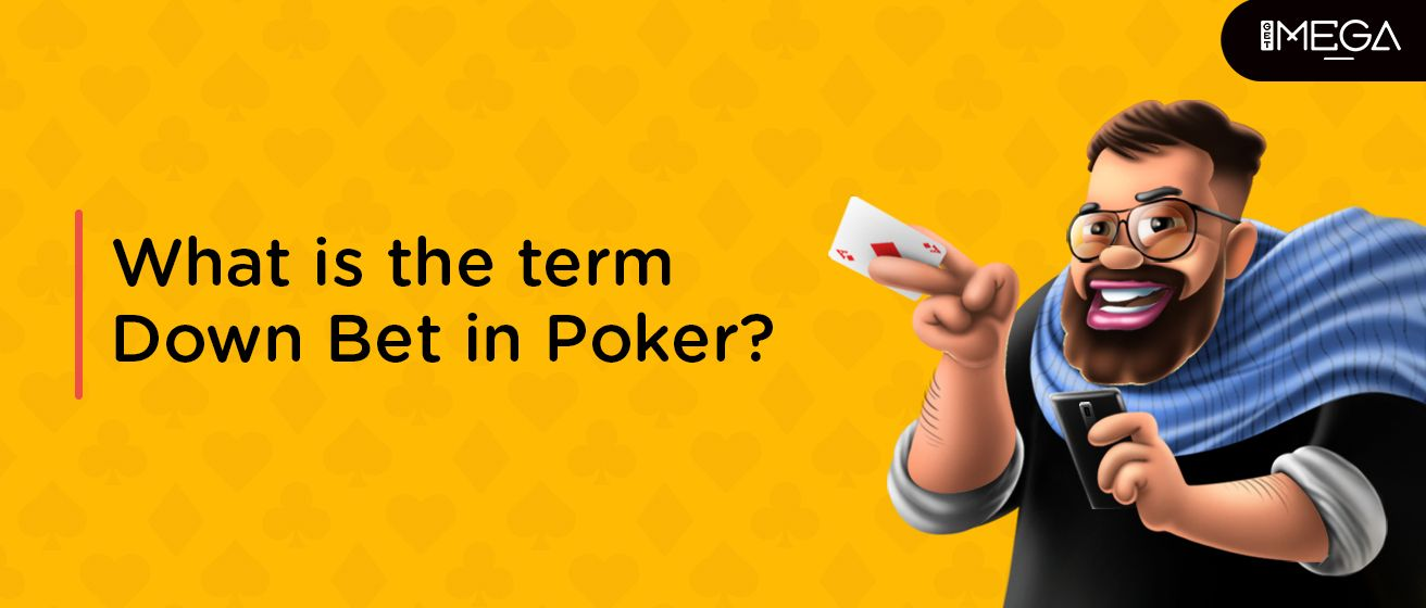The Term Down Bet in Poker