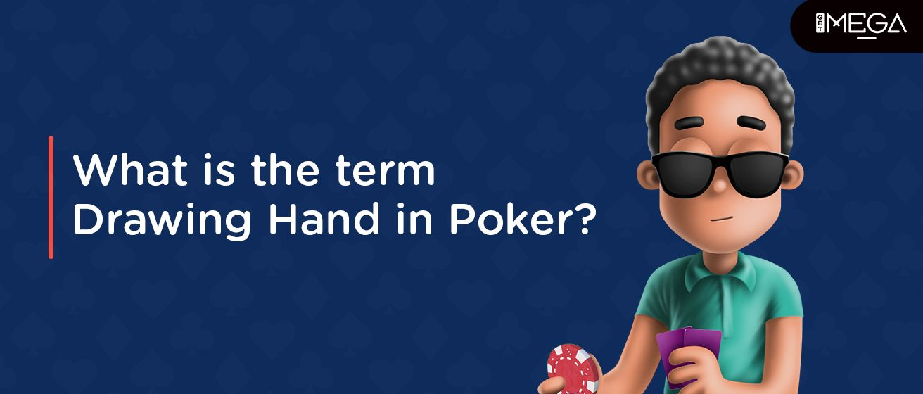 The Term Drawing Hand In Poker