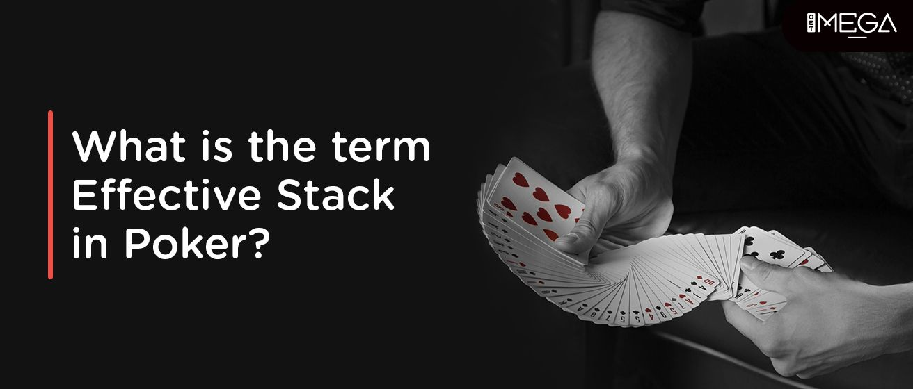 The Term Effective Stack In Poker