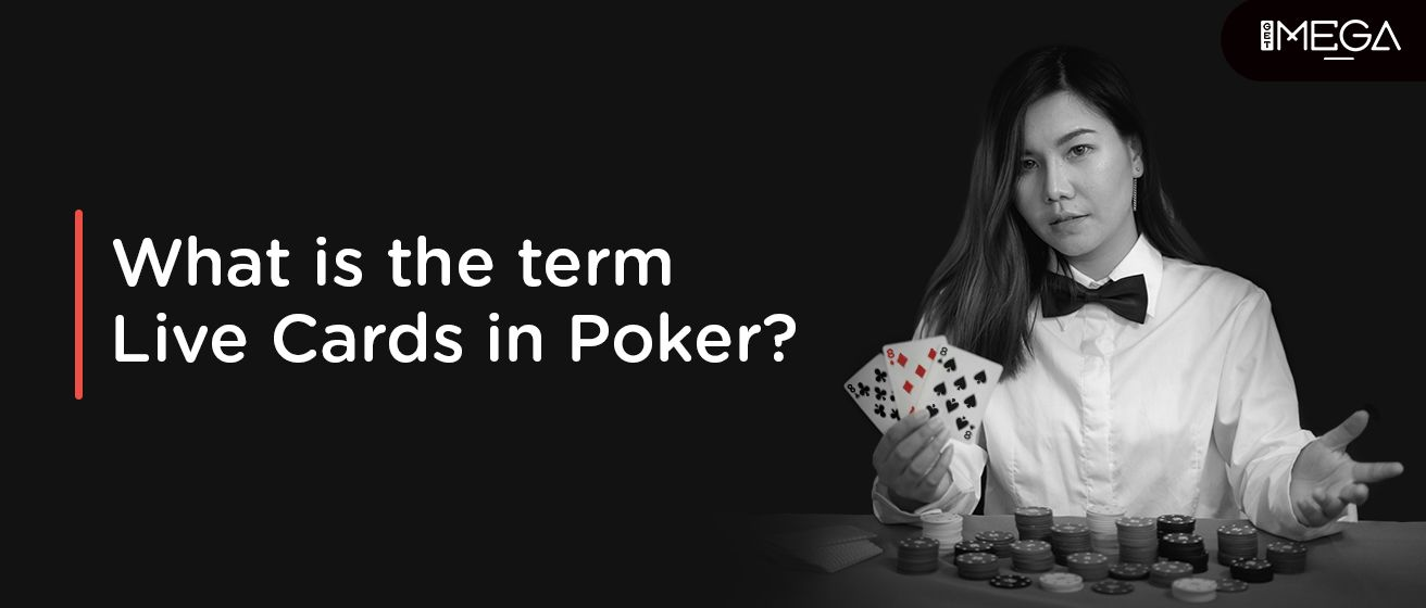 The Term Live Cards In Poker