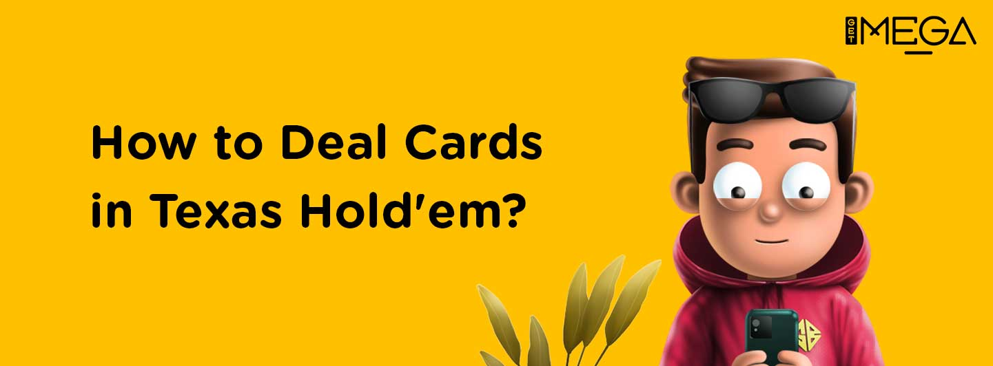 How to Deal Cards in Texas Hold'em?